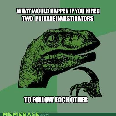 memes - Philosiraptor - Private Investigators