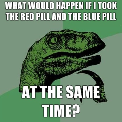 What would happen if I took the red and blue pill at the same time